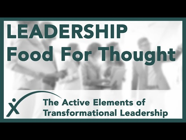 Leadership Food for Thought - Transformational Leadership - The Benefits and Active Elements