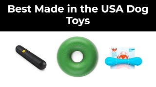 Best Made in the USA Dog Toys in 2020