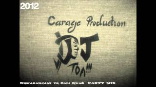 Dj Toa - Nomakanjani Vs Cali Swag PARTY MIX 2012