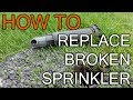 How to Replace a Broken Sprinkler