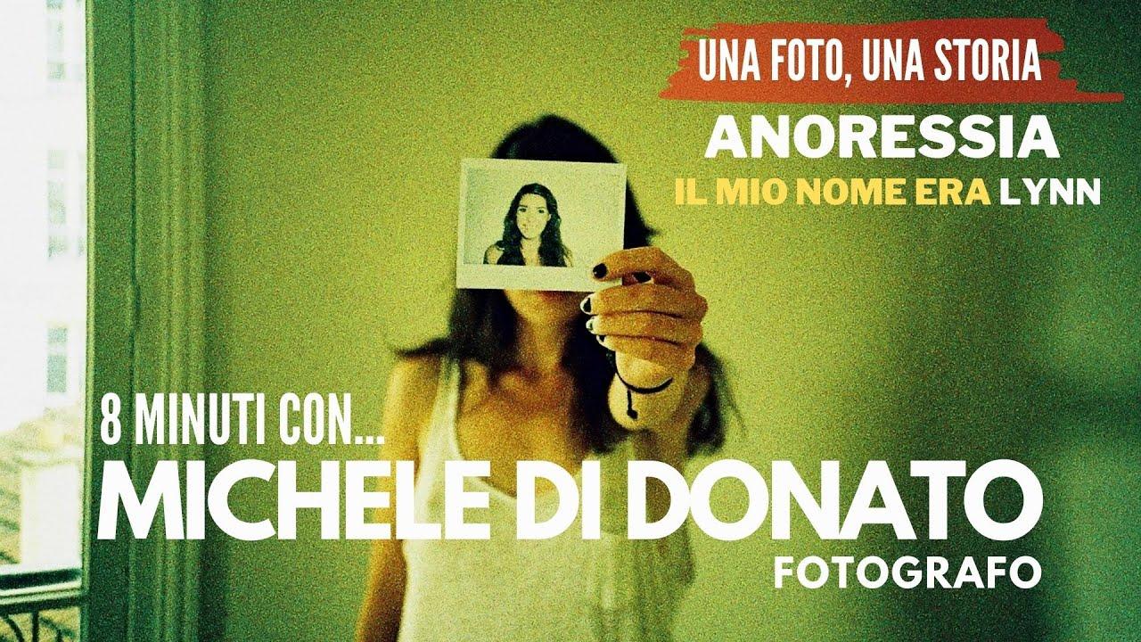 ANORESSIA, il mio nome era LYNN - 8 minuti con il fotografo MICHELE DI DONATO