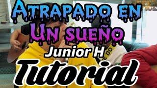 Atrapado en un sueño - Junior H - ❌ Tutorial 🔥