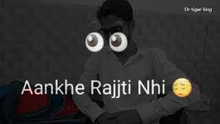 Dil bharta nahi aankhe rajjti nahi || whatsapp status