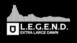 [Drum & Bass] - L.E.G.E.N.D. - Extra Large Dawn [Umusic Records Release]
