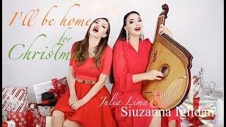 I'll Be Home For Christmas /Julia Lima & Siuzanna Iglidan