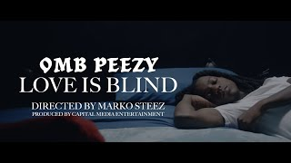 OMB Peezy - Love Is Blind [Official Video]