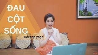 Hỏi đáp Yoga số 3: Đau cột sống nên tập bài Yoga nào ?_ Nguyễn Hiếu Yoga