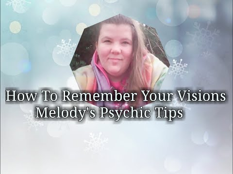 How To Remember Your Visions, Melody's Psychic Tips
