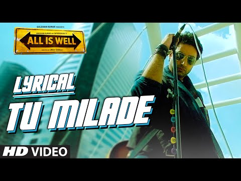 Tu Milade Full Song with LYRICS - Ankit Tiwari | Abhishek Bachchan | All Is Well | T-Series