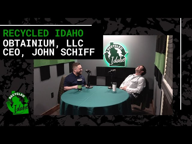 Recycled Idaho with John Schiff of Obtainium, LLC