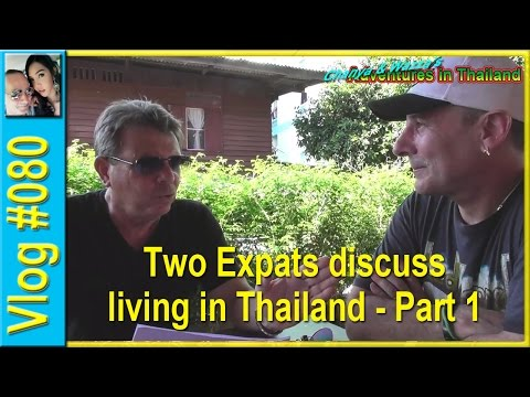 Vlog 080 - Two Expats discuss living in Thailand - Part 1
