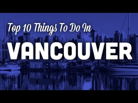 TRAVEL GUIDE: Top 10 Things To Do In Vancouver