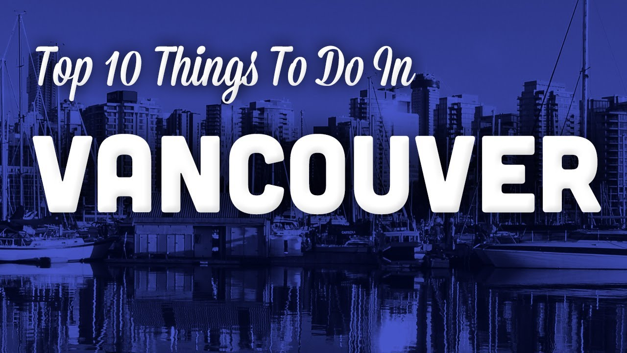 Travel Guide Top 10 Things To Do In Vancouver Youtube