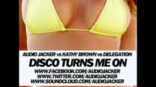 Audio Jacker vs Kathy Brown vs Delegation - Disco Turns Me On (Original Mix) Thumbnail