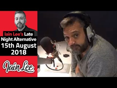Full Iain Lee - Wednesday 15th August 2018