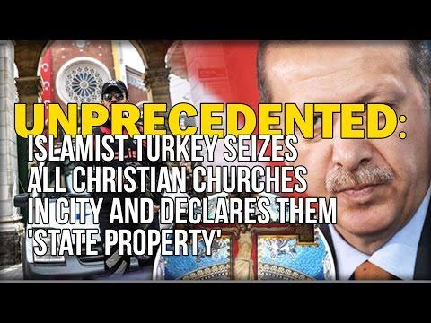 UNPRECEDENTED: ISLAMIST TURKEY SEIZES ALL CHRISTIAN CHURCHES IN CITY