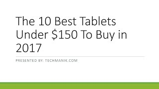 The 10 Best Tablets Under $150 To Buy in 2017