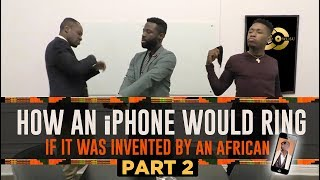 How An iPhone Would Ring If It Was Invented By An African! PART 2!!!