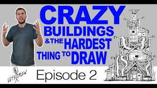 Let's Draw - Episode02 - Crazy Buildings & Hardest Thing to Draw