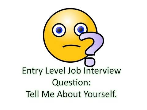 """Entry Level Job Interview Question: How to Answer """"Tell Me About Yourself"""" in a Job Interview"""