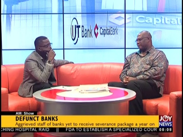 Aggrieved Staff Of Banks Yet To Receive Severance Package - AM Show on JoyNews (16-8-18)