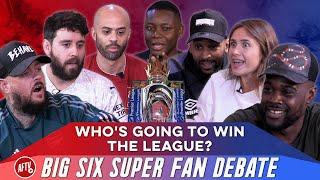 Who's Going To Win The League? | Big Six, Super Fan Debate