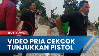 Download Viral Video Pria Tunjukkan Pistol saat Cekcok dengan Warga di Cengkareng, Pelaku Kini Minta Maaf