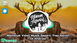 Tutorial Membuat Video Musik Seperti Trap Nation Di Android