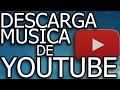 COMO DESCARGAR MUSICA DE YOUTUBE 2017 / GRATIS Y SIN PROGRAMAS.