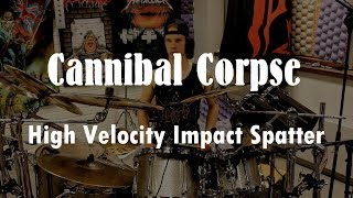 Cannibal Corpse - High velocity impact spatter *DRUM COVER