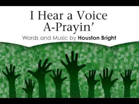 Houston Bright: I Hear a Voice a-Prayin' (SATB a cappella)