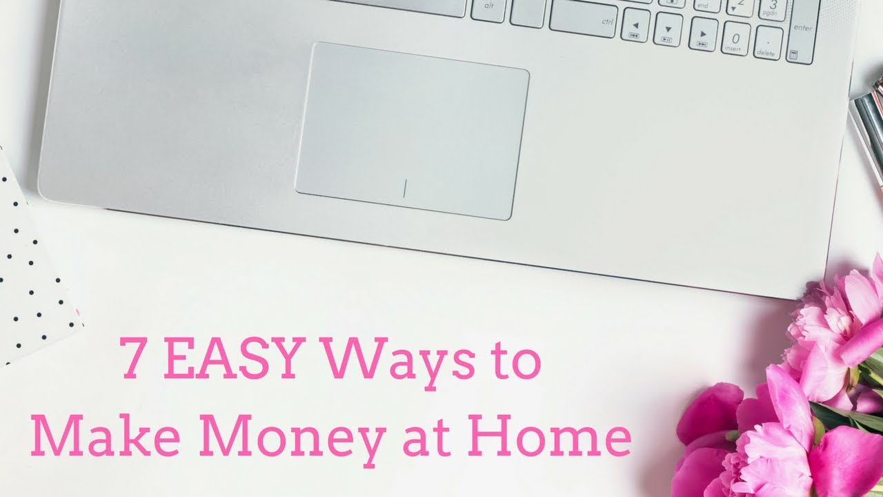7 EASY Ways to Make Money at Home (2018)