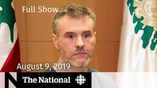 The National for August 9, 2019 — Canadian Released from Syria, Toronto Gun Violence