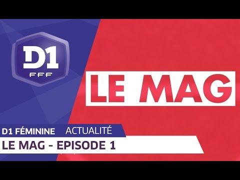 D1 Féminine, Le Mag : Episode 1 I FFF 2018