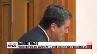 President Park, visiting WTO chief endorse trade liberalization