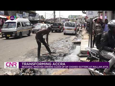 Greater Accra Regional Minister orders cleanup of choked gutters at Mallam Atta | Citi Newsroom