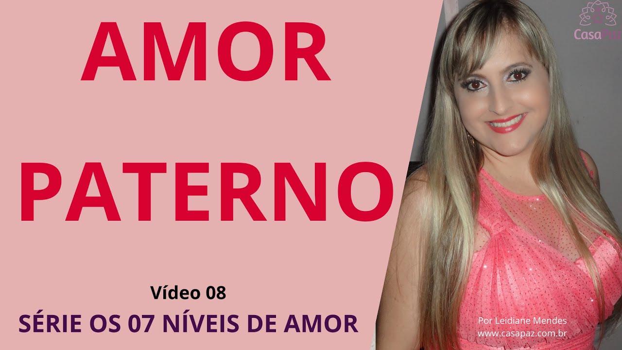 AMOR PATERNO (SEXTO NÍVEL DE AMOR) - VÍDEO 08 DA SÉRIE OS 07 NÍVEIS DE AMOR