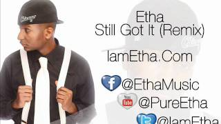 Etha - Still Got It [remix] + Free Dl