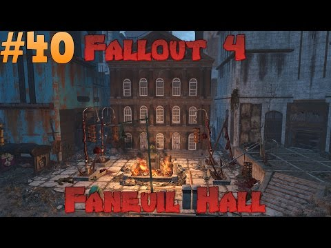 Let's Play Fallout 4 -  Faneuil Hall Ep 40