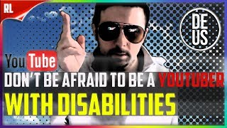 Don't be afraid to be a Youtuber with DISABILITIES | Overcoming Disabilities