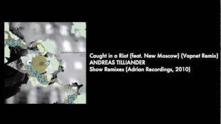 Andreas Tilliander - Caught in a Riot (Vapnet Remix)