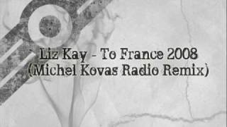 Liz Kay - To France 2008 (Michel Kovacs Radio Remix)