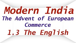 Modern India 1.3 | The Advent of European Commerce | The ENGLISH | UPSC