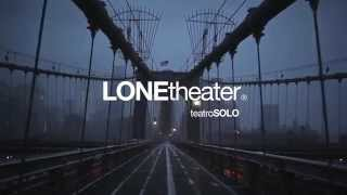 LONE theater ® (Teatro SOLO) Now Playing in New York City.