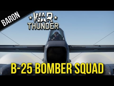 War Thunder Squad Gameplay - B-25 Mitchell Medium Bomber ACE