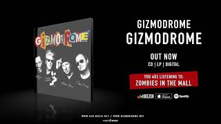 """Gizmodrome """"Zombies In The Mall"""" Official Song Stream - Album """"Gizmodrome"""" out now!"""