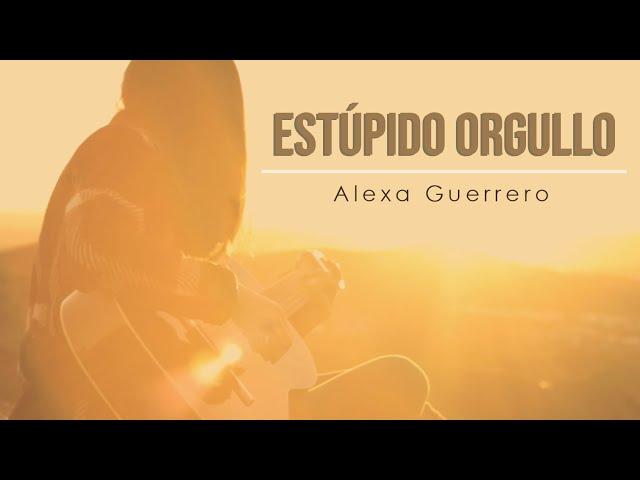 Estúpido Orgullo - Alexa Guerrero (Vídeo Oficial)