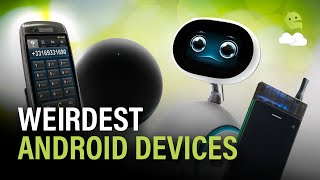 The Weirdest Android Devices!