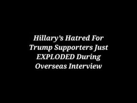 AMERICAN:HILLARY CLINTON'S HATRED FOR TRUMP AND HIS SUPPORTERS JUST MANIFESTED DURING OVERSEAS INTER