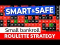 SAFEST roulette strategy = Small Bankroll!